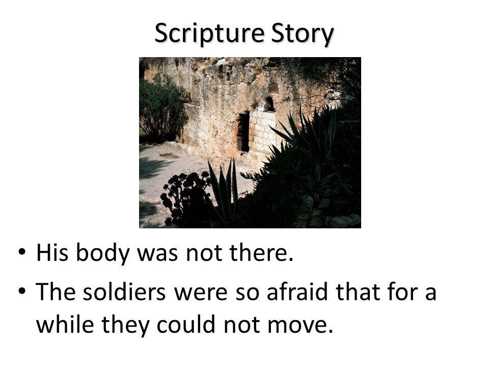 Scripture Story On the third day after he died, before the sun came up, angels came and rolled back the stone from the door.