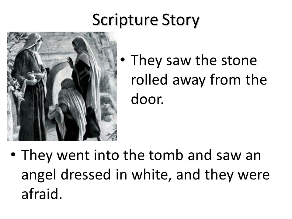 Scripture Story They saw the stone rolled away from the door.