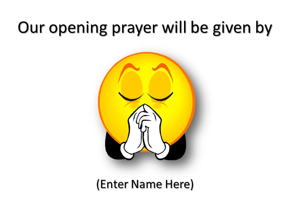 Our opening prayer will be given by (Enter Name Here)