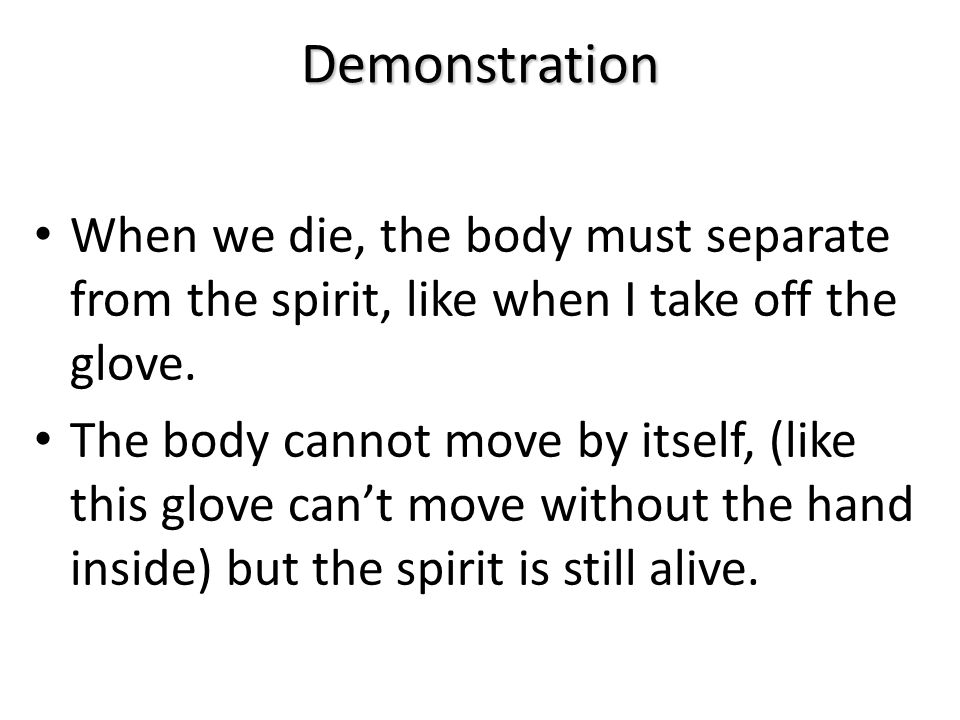 Demonstration When we die, the body must separate from the spirit, like when I take off the glove.
