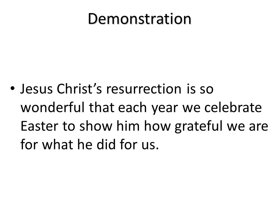 Demonstration Because Jesus Christ loves each of us very much, he died for us.