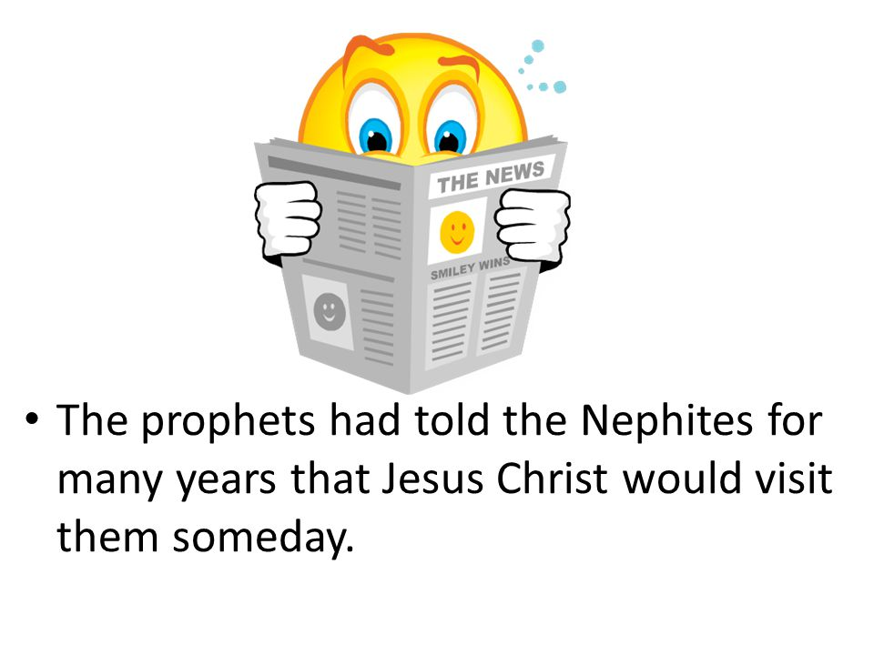 The prophets had told the Nephites for many years that Jesus Christ would visit them someday.