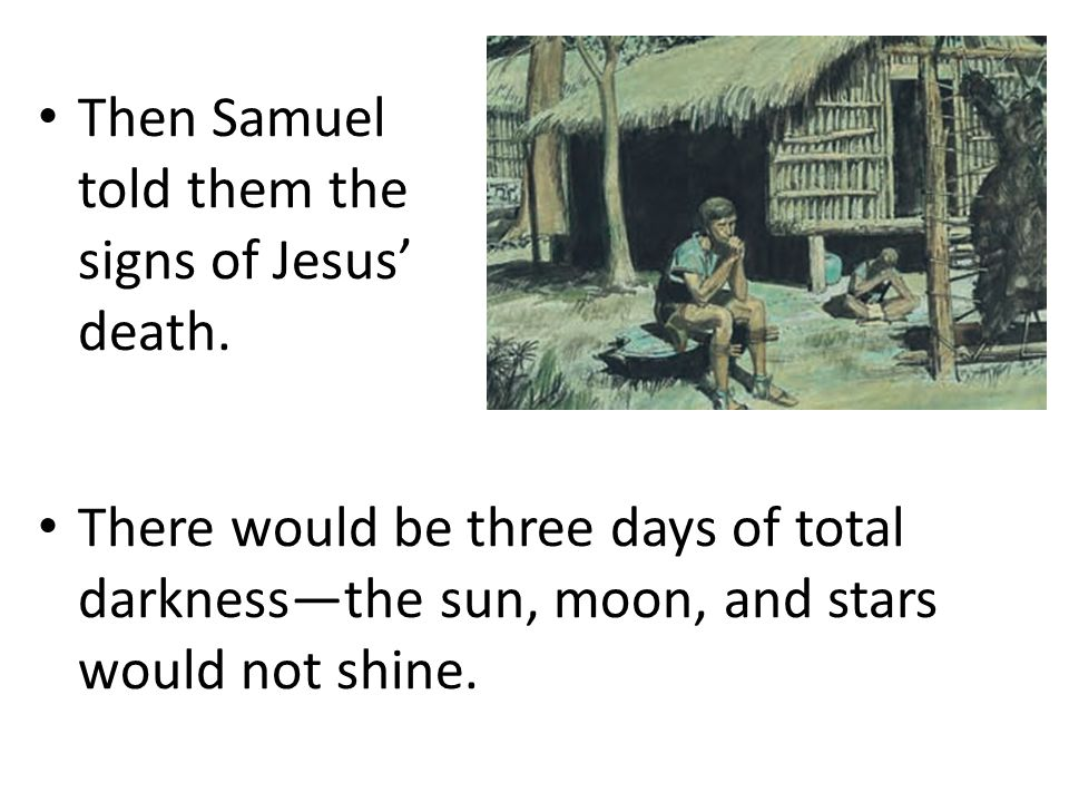 Then Samuel told them the signs of Jesus' death.