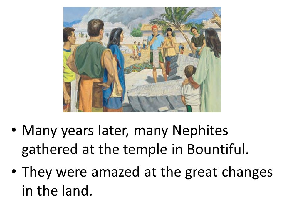 Many years later, many Nephites gathered at the temple in Bountiful.