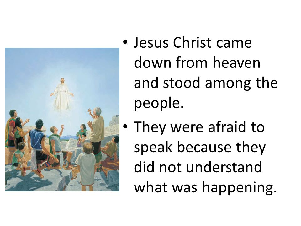 Jesus Christ came down from heaven and stood among the people.