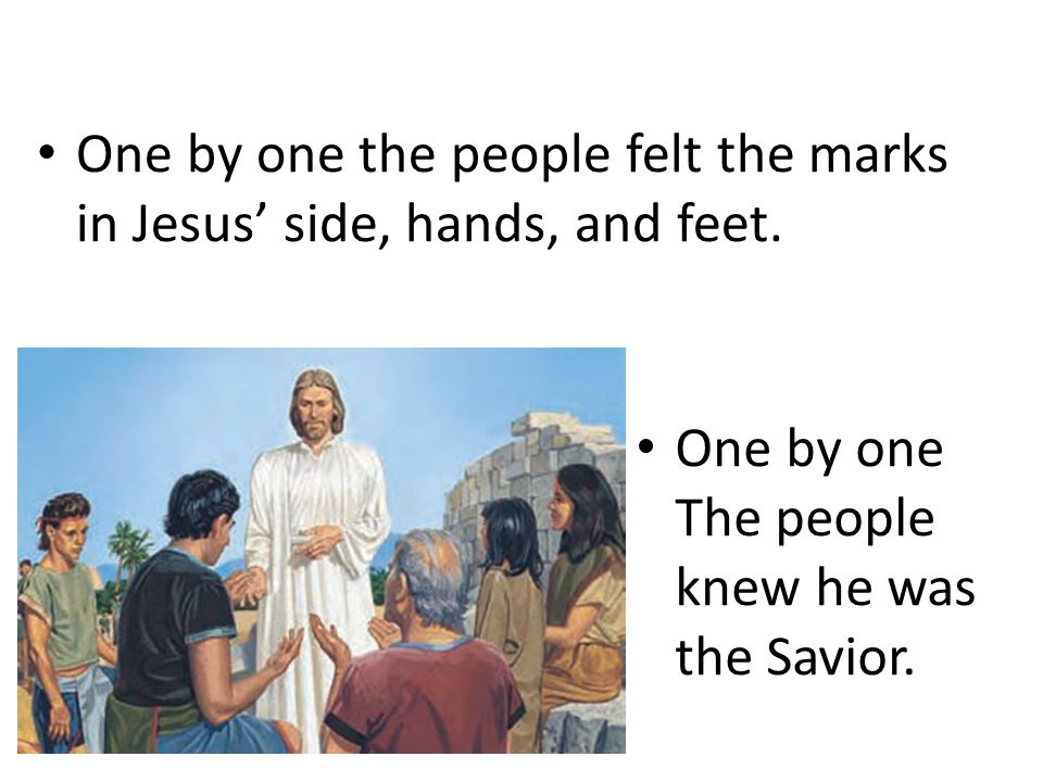 One by one the people felt the marks in Jesus' side, hands, and feet.