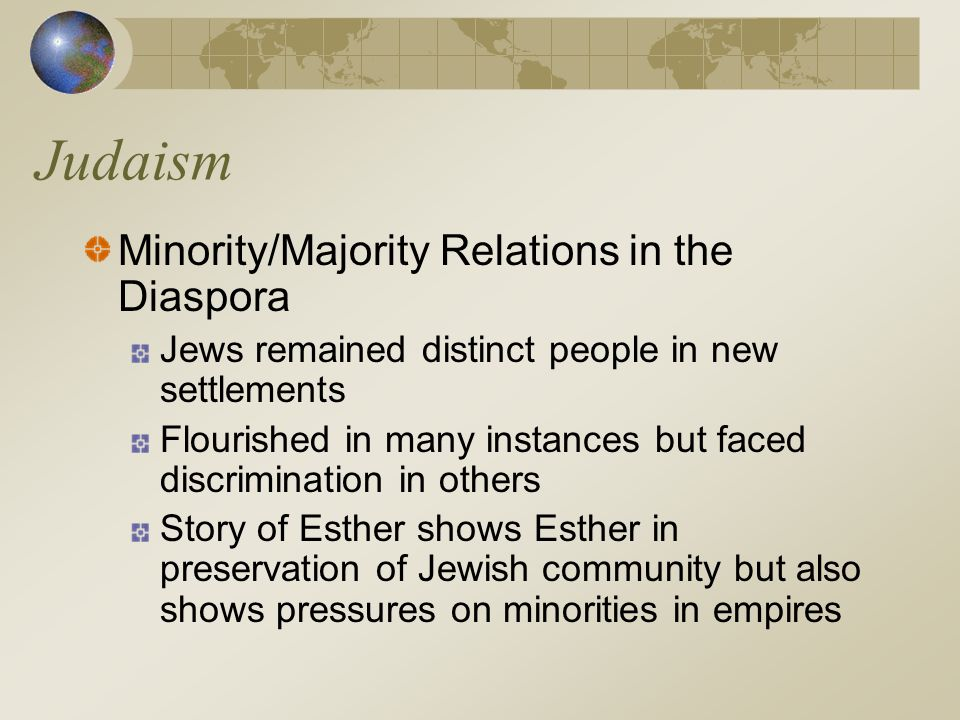 Judaism Minority/Majority Relations in the Diaspora Jews remained distinct people in new settlements Flourished in many instances but faced discrimina