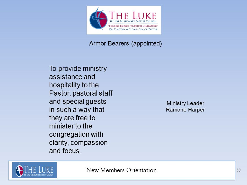 New Members Orientation 31 To provide ministry assistance to the First Lady and her family in such a way that they are free to minister to the congregation with clarity, compassion and focus.