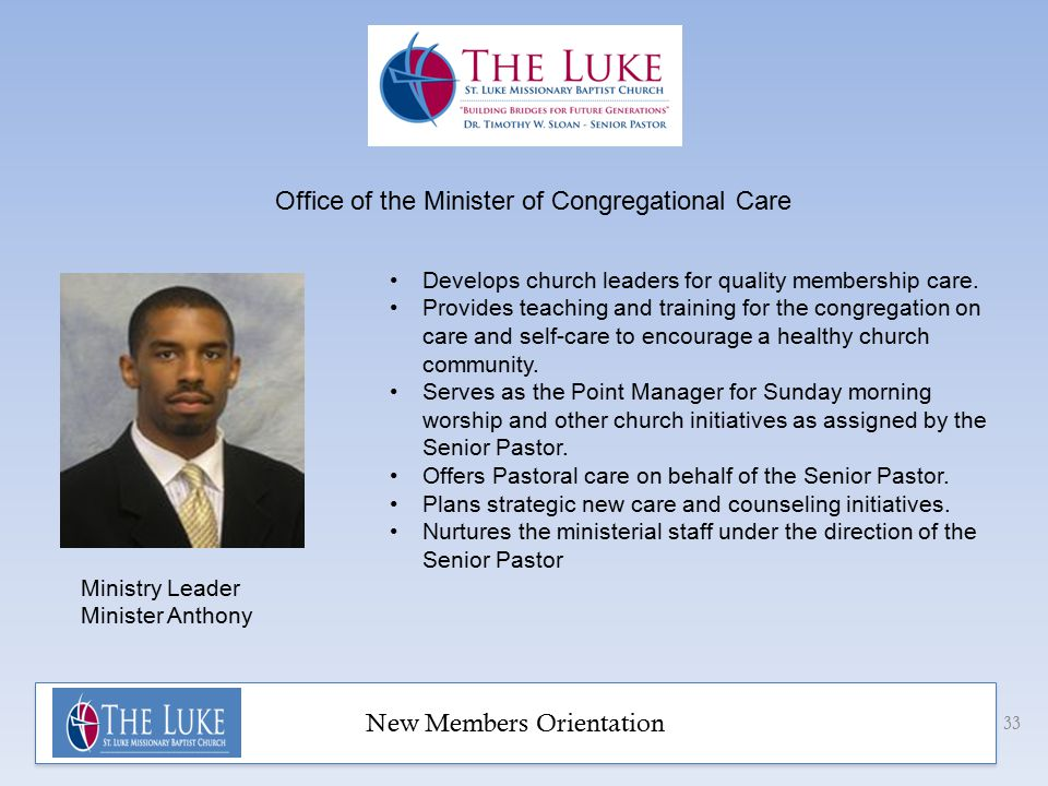 New Members Orientation 33 Office of the Minister of Congregational Care Develops church leaders for quality membership care.
