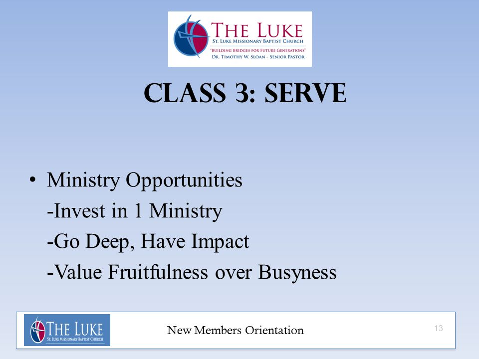 Class 3: SERVE Ministry Opportunities -Invest in 1 Ministry -Go Deep, Have Impact -Value Fruitfulness over Busyness 13