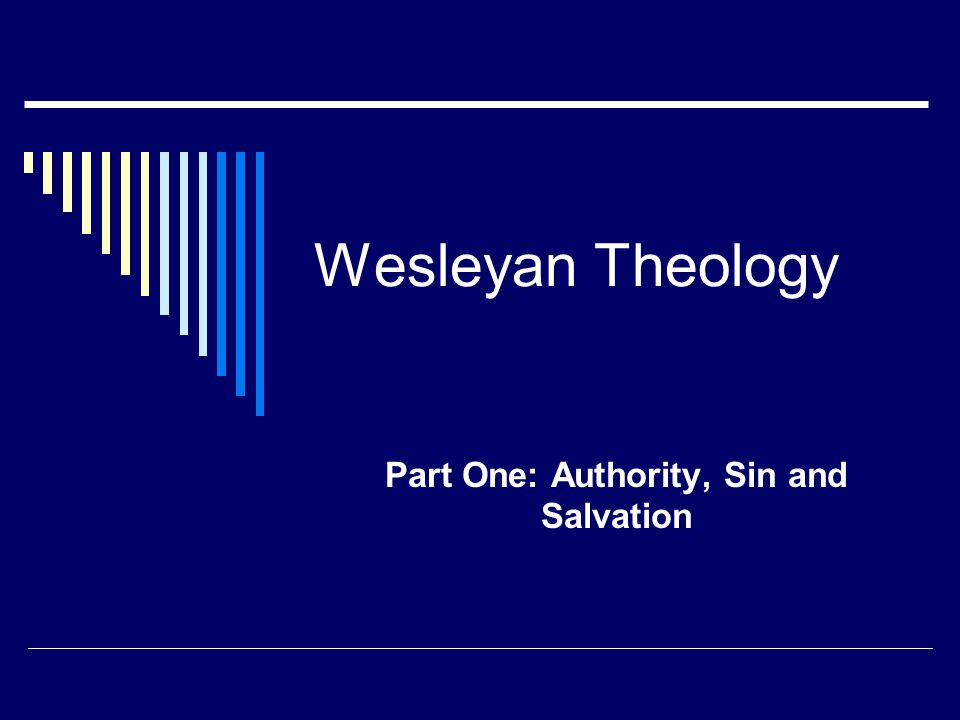 Wesleyan Theology Part One: Authority, Sin and Salvation