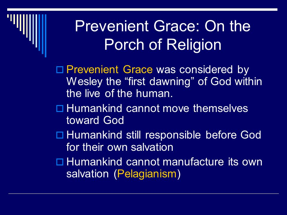 Prevenient Grace: On the Porch of Religion  Prevenient Grace was considered by Wesley the first dawning of God within the live of the human.