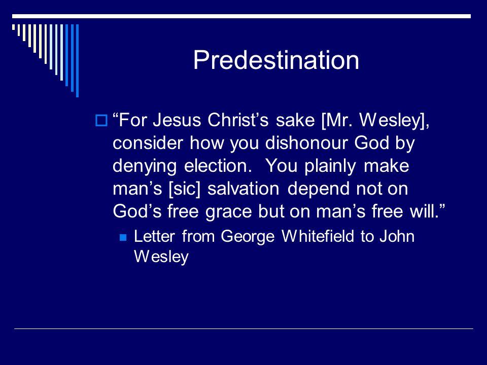 """Predestination  """"For Jesus Christ's sake [Mr. Wesley], consider how you dishonour God by denying election. You plainly make man's [sic] salvation dep"""