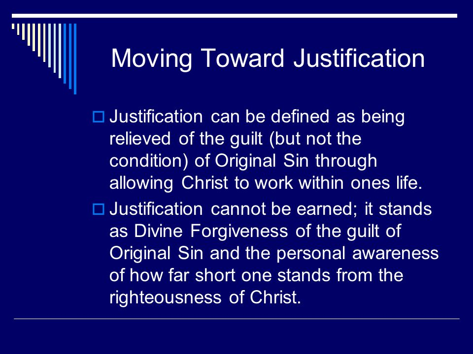 Moving Toward Justification  Justification can be defined as being relieved of the guilt (but not the condition) of Original Sin through allowing Christ to work within ones life.