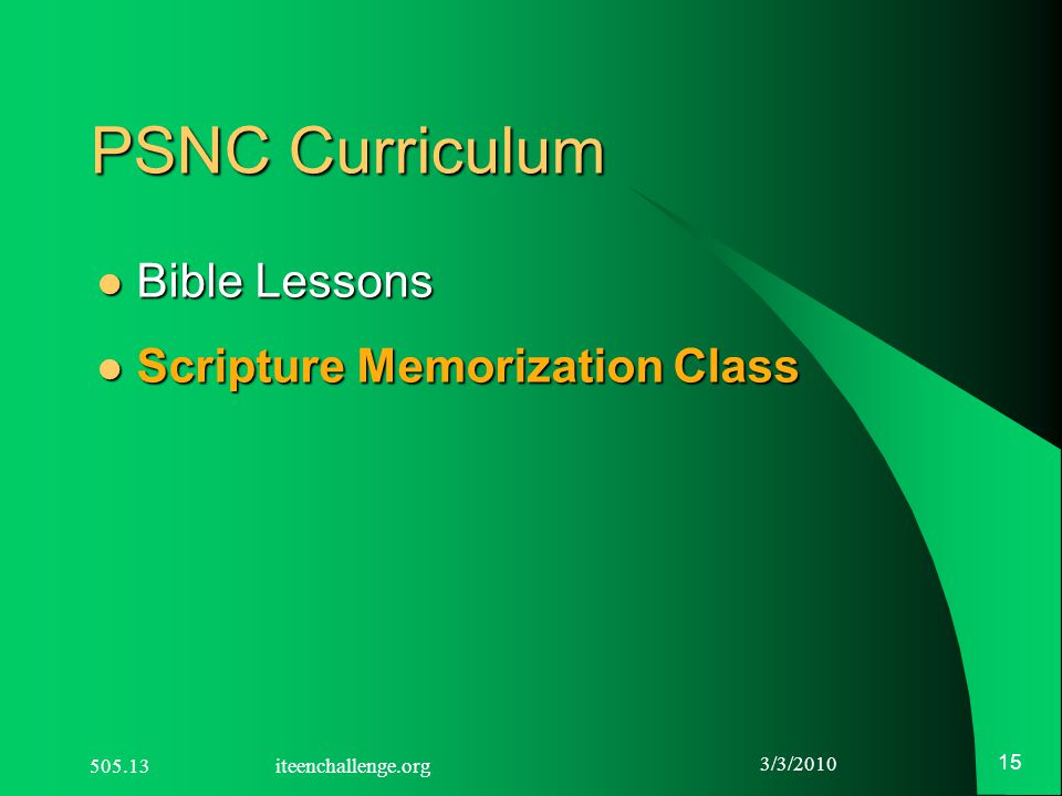 3/3/2010 15 PSNC Curriculum Bible Lessons Bible Lessons Scripture Memorization Class Scripture Memorization Class 505.13 iteenchallenge.org