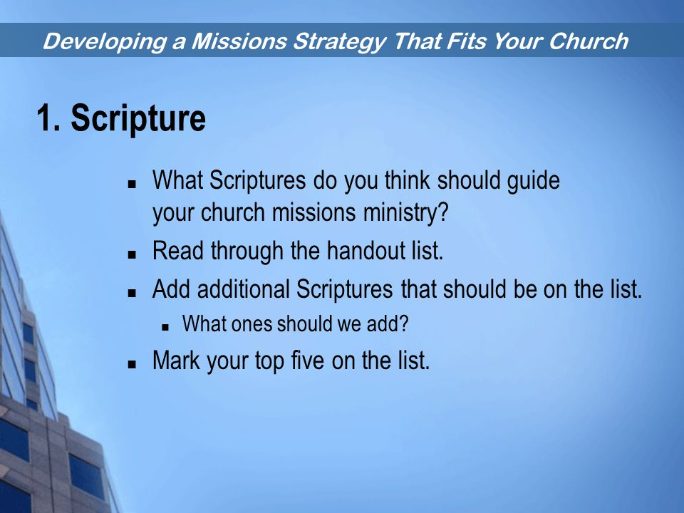 Developing a Missions Strategy That Fits Your Church What Scriptures do you think should guide your church missions ministry? Read through the handout