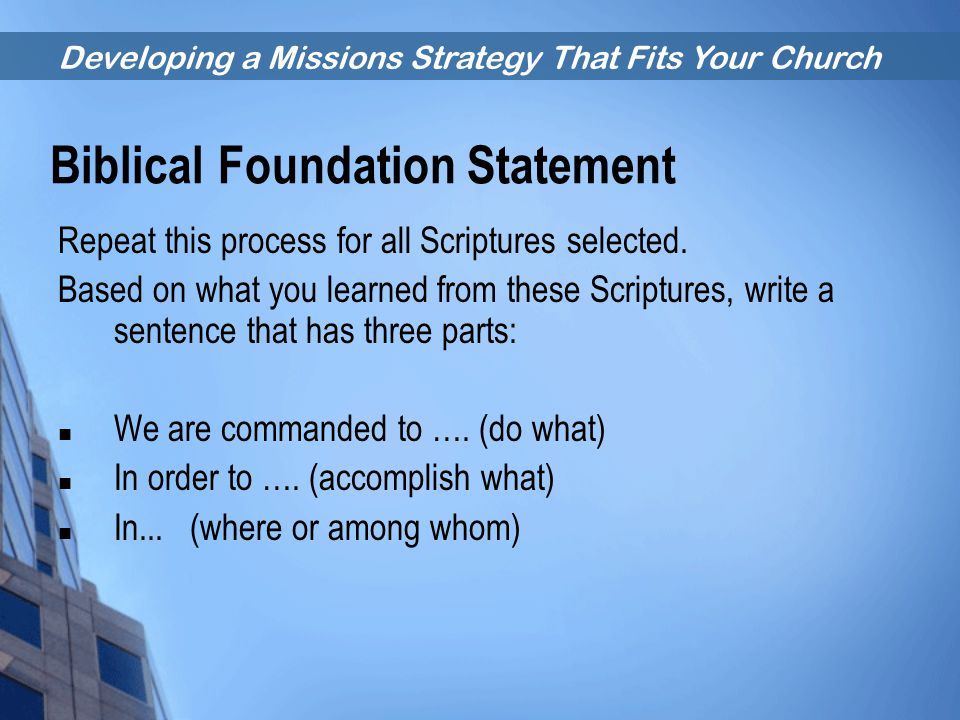 Developing a Missions Strategy That Fits Your Church Biblical Foundation Statement Repeat this process for all Scriptures selected. Based on what you
