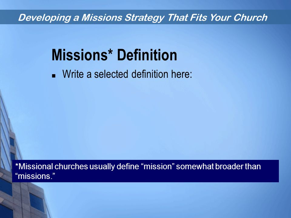 "Developing a Missions Strategy That Fits Your Church Missions* Definition Write a selected definition here: *Missional churches usually define ""missio"