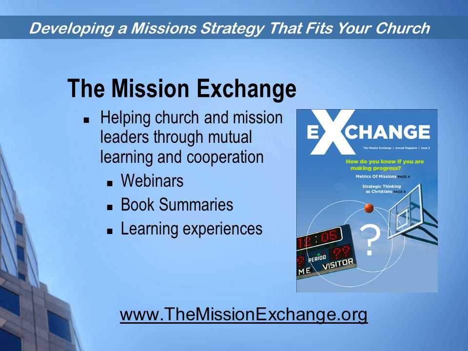 Developing a Missions Strategy That Fits Your Church The Mission Exchange Helping church and mission leaders through mutual learning and cooperation W