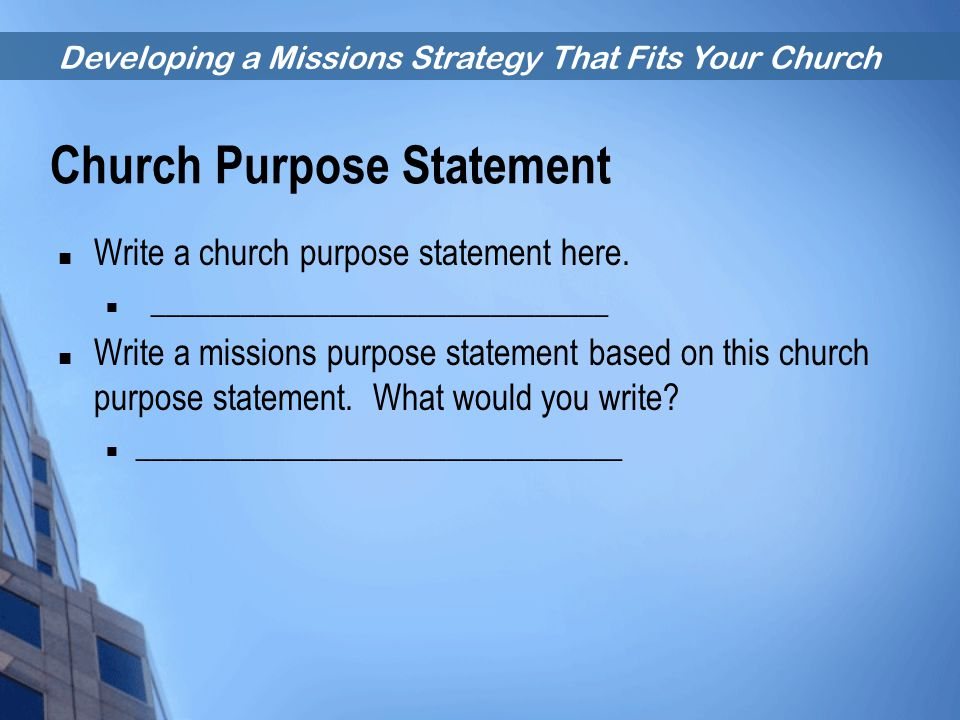 Developing a Missions Strategy That Fits Your Church Church Purpose Statement Write a church purpose statement here. _______________________________ W