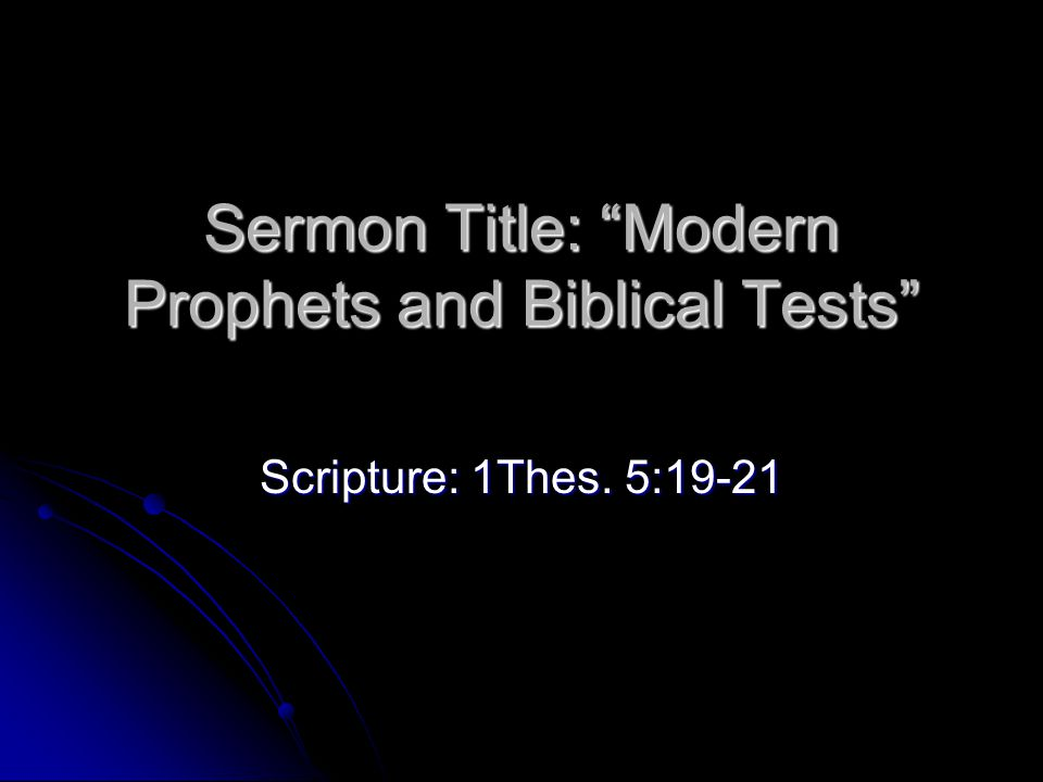 """Sermon Title: """"Modern Prophets and Biblical Tests"""" Scripture: 1Thes. 5:19-21"""