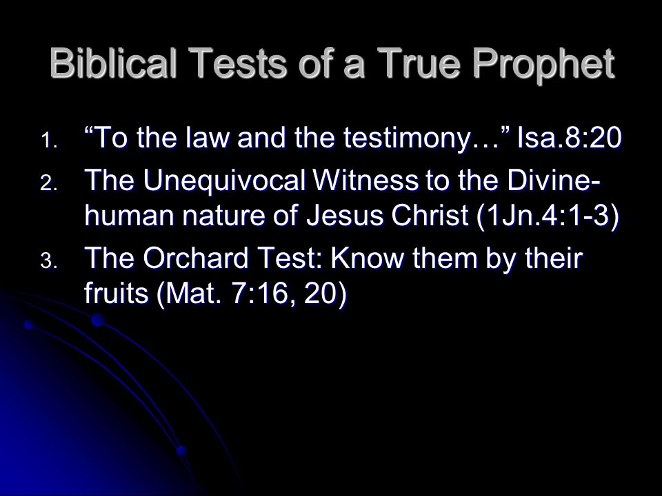 Biblical Tests of a True Prophet 1. To the law and the testimony… Isa.8:20 2.