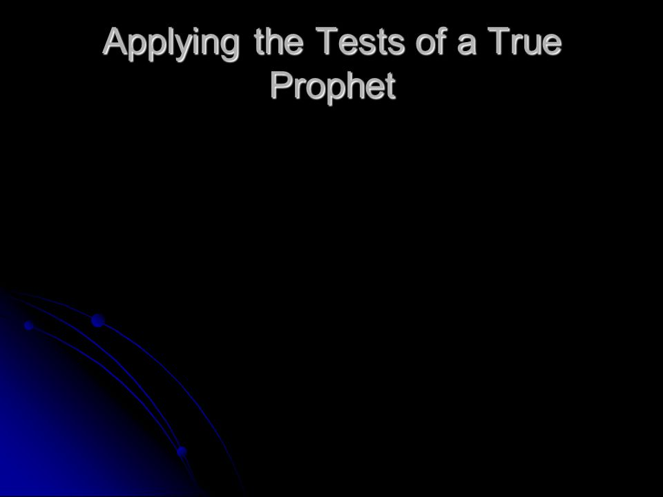 Applying the Tests of a True Prophet