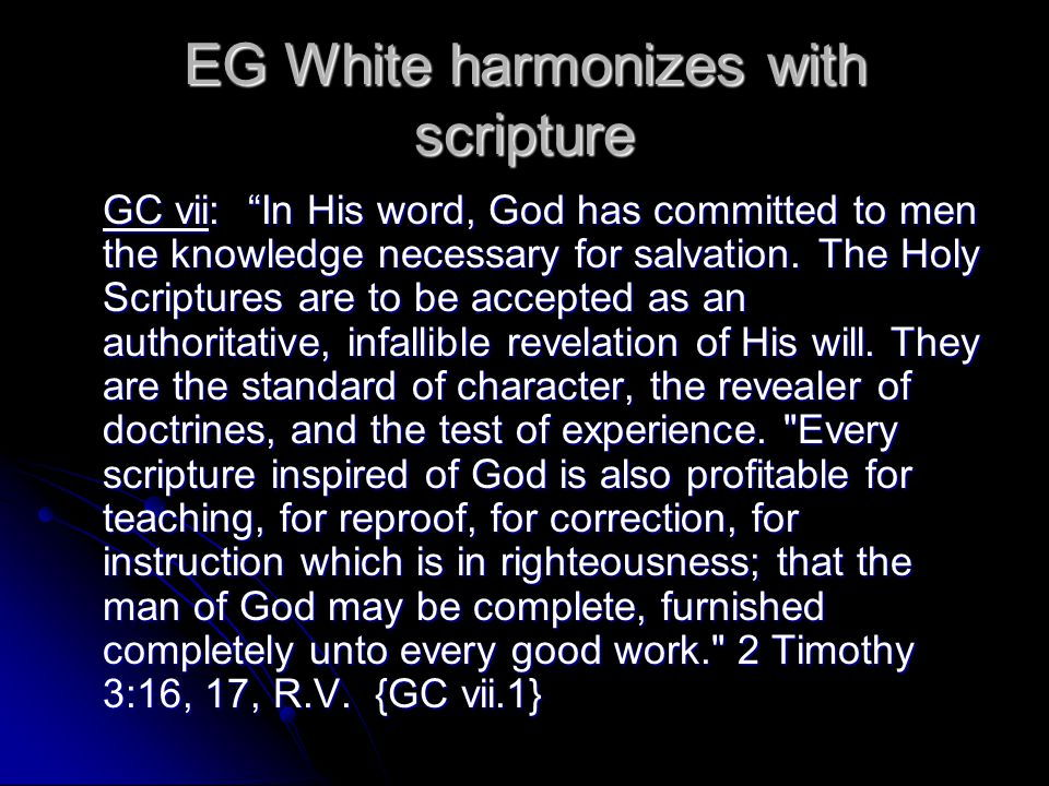 EG White harmonizes with scripture GC vii: In His word, God has committed to men the knowledge necessary for salvation.
