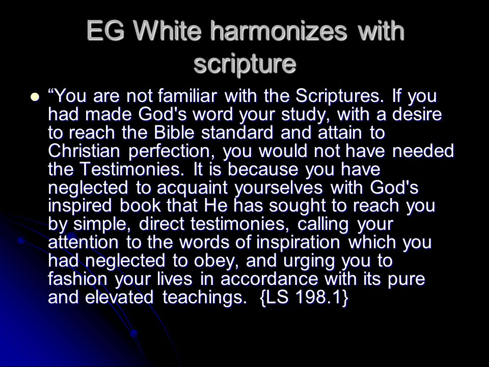 EG White harmonizes with scripture You are not familiar with the Scriptures.