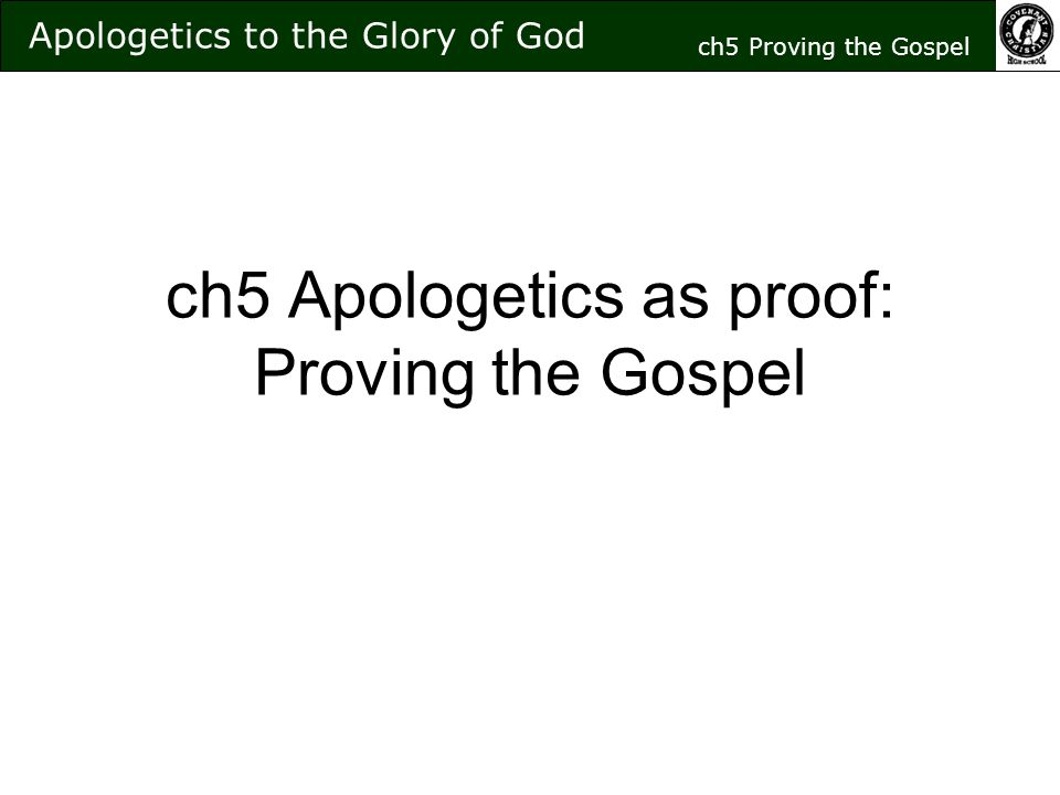 ch5 Apologetics as proof: Proving the Gospel Apologetics to the Glory of God ch5 Proving the Gospel