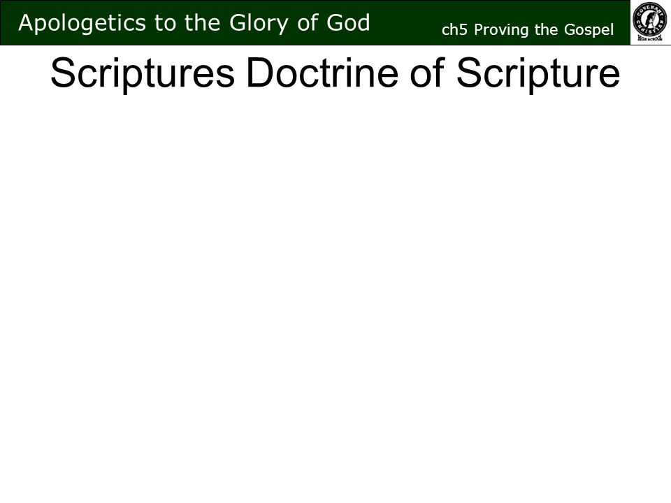 Scriptures Doctrine of Scripture Apologetics to the Glory of God ch5 Proving the Gospel