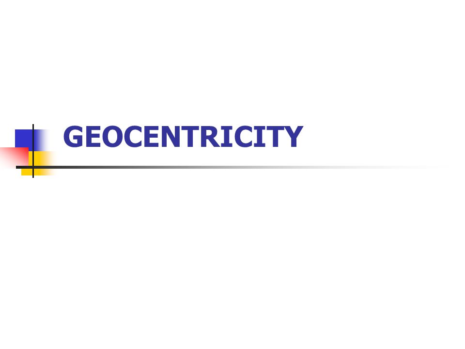 Geocentricity vs. Geocentrism Animations courtesy of Galileo Was Wrong.