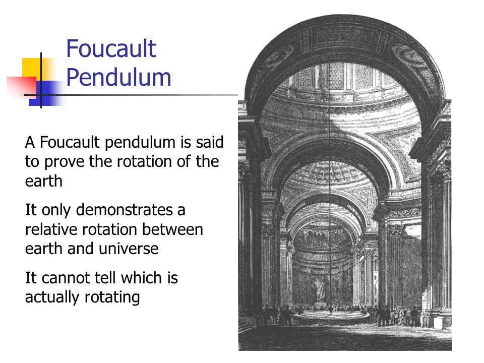 Foucault Pendulum A Foucault pendulum is said to prove the rotation of the earth It only demonstrates a relative rotation between earth and universe It cannot tell which is actually rotating