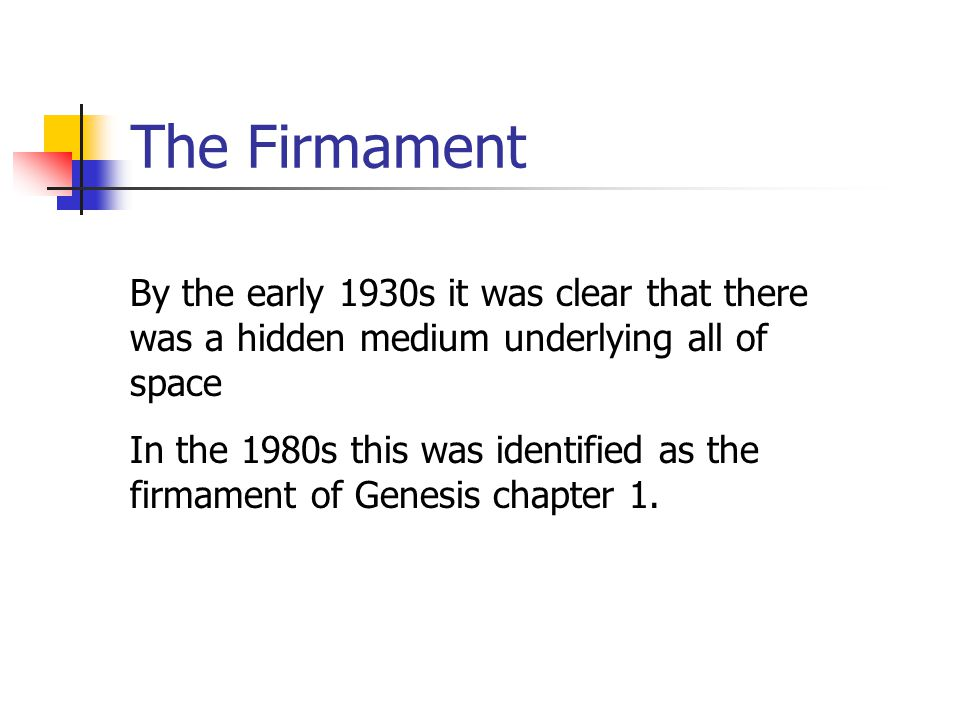 The Firmament By the early 1930s it was clear that there was a hidden medium underlying all of space In the 1980s this was identified as the firmament of Genesis chapter 1.
