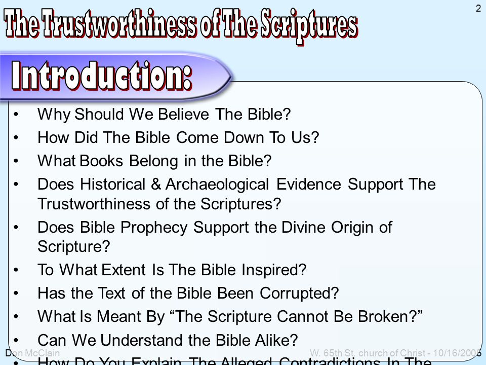 Don McClainW. 65th St. church of Christ - 10/16/2005 2 Why Should We Believe The Bible.