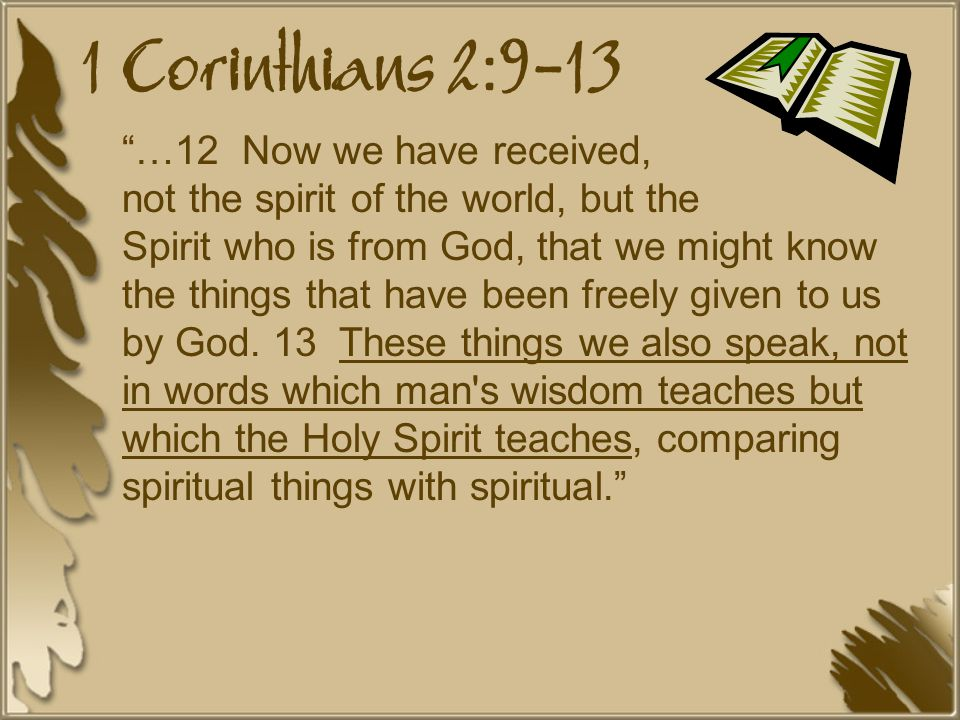 1 Corinthians 2:9-13 …12 Now we have received, not the spirit of the world, but the Spirit who is from God, that we might know the things that have been freely given to us by God.