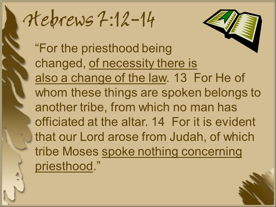 For the priesthood being changed, of necessity there is also a change of the law.