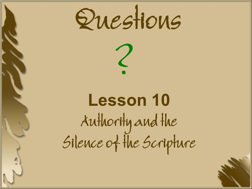 Questions Lesson 10 Authority and the Silence of the Scripture ?