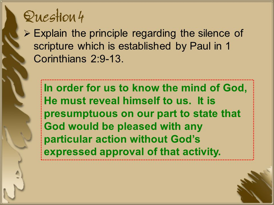 Question 4  Explain the principle regarding the silence of scripture which is established by Paul in 1 Corinthians 2:9-13.