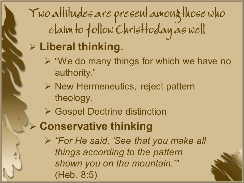 Two attitudes are present among those who claim to follow Christ today as well  Liberal thinking.