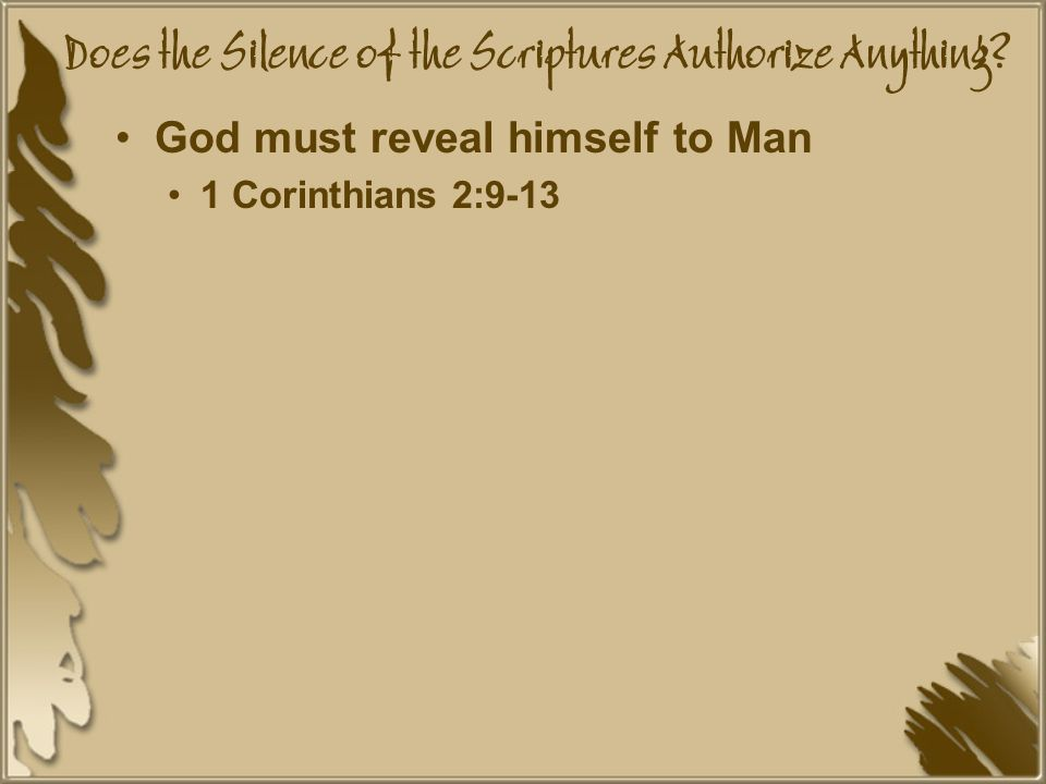 Does the Silence of the Scriptures Authorize Anything.