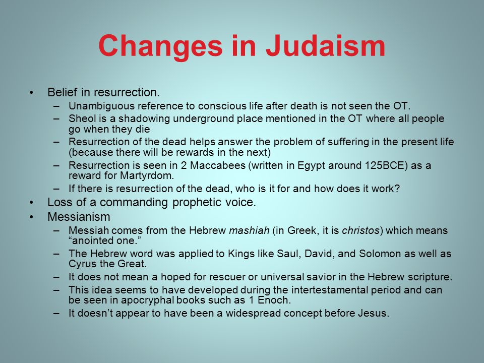 Changes in Judaism Belief in resurrection.