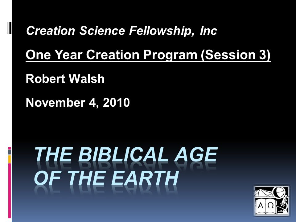 Creation Science Fellowship, Inc One Year Creation Program (Session 3) Robert Walsh November 4, 2010