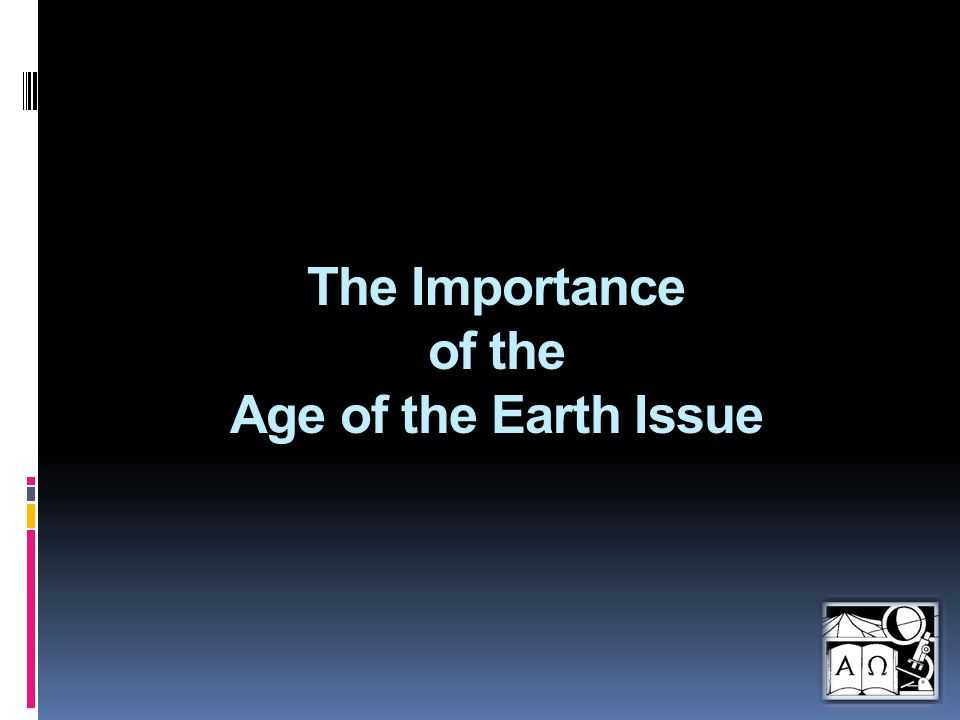 The Importance of the Age of the Earth Issue