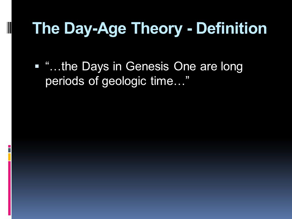 The Day-Age Theory - Definition  …the Days in Genesis One are long periods of geologic time…