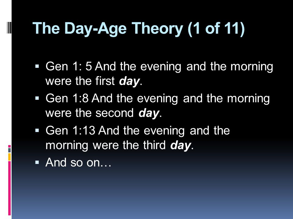 The Day-Age Theory (1 of 11)  Gen 1: 5 And the evening and the morning were the first day.