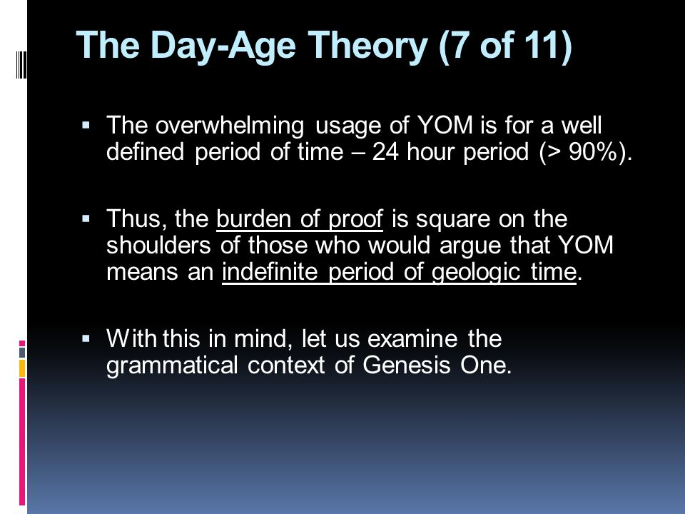 The Day-Age Theory (7 of 11)  The overwhelming usage of YOM is for a well defined period of time – 24 hour period (> 90%).