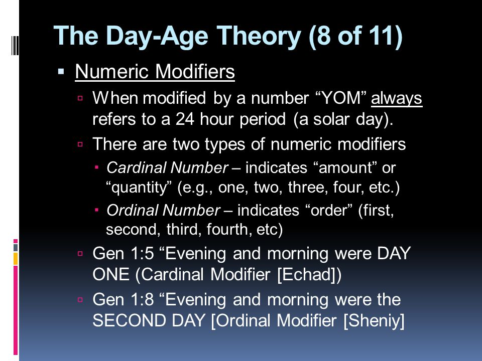 The Day-Age Theory (8 of 11)  Numeric Modifiers  When modified by a number YOM always refers to a 24 hour period (a solar day).