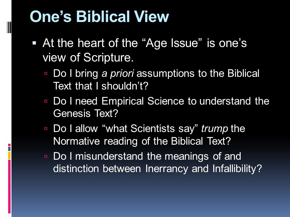 One's Biblical View  At the heart of the Age Issue is one's view of Scripture.