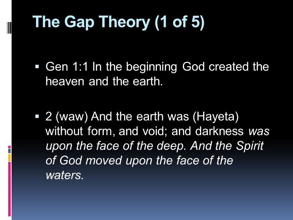 The Gap Theory (1 of 5)  Gen 1:1 In the beginning God created the heaven and the earth.